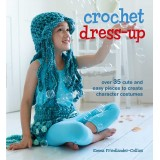 Crochet Dress-Up: Over 35 Cute and Easy Pieces To Create Character Costumes