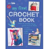 My First Crochet Book: 35 Fun and Easy Crochet Projects for Children Aged 7 Years +